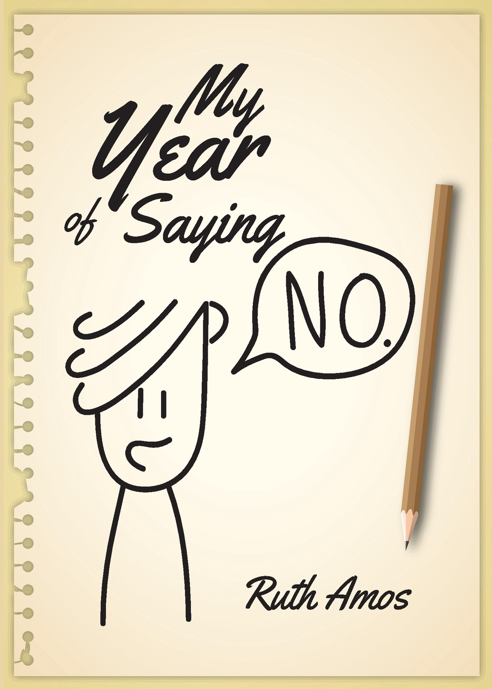 Ruth Amos My Year of Saying No. Lessons I learned about saying No, saying Yes, and bringing some balance to my life. finding ways of saying no