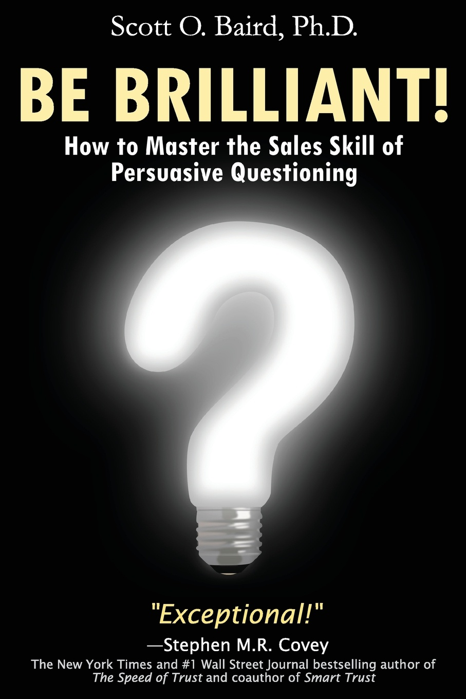 Scott O Baird Be Brilliant! How to Master the Sales Skill of Persuasive Questioning блуза be in be in mp002xw1apm5