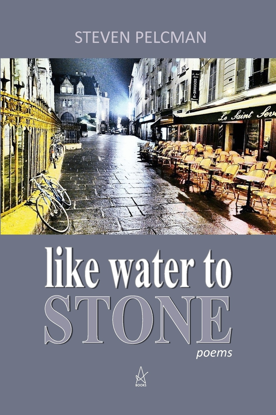 Mr. Steven Pelcman like water to STONE. A Collection of Poems