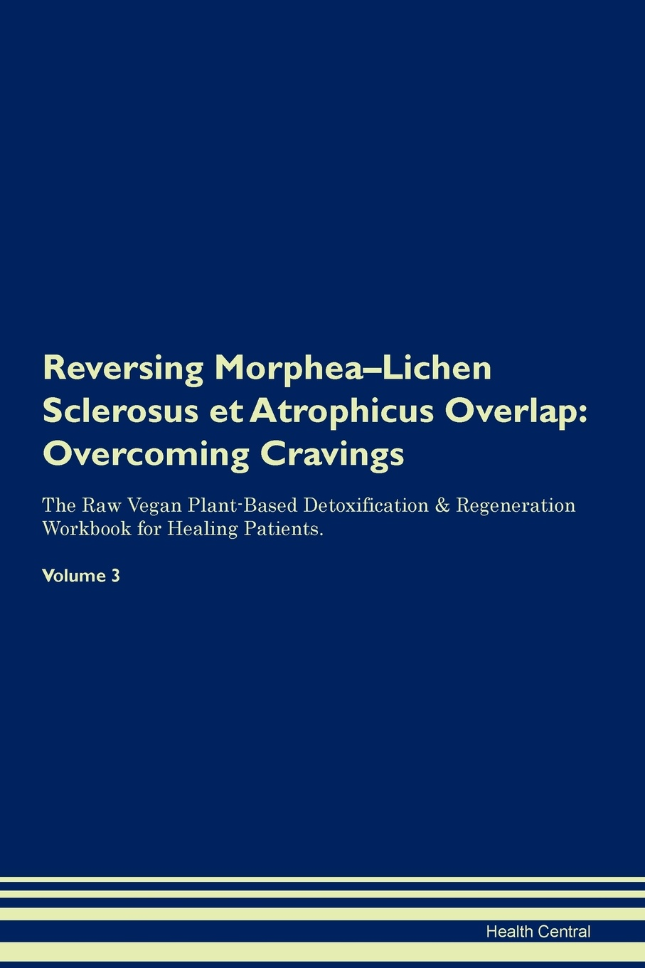 Health Central Reversing Morphea-Lichen Sclerosus et Atrophicus Overlap. Overcoming Cravings The Raw Vegan Plant-Based Detoxification & Regeneration Workbook for Healing Patients. Volume 3 health central reversing lichen sclerosus overcoming cravings the raw vegan plant based detoxification regeneration workbook for healing patients volume 3