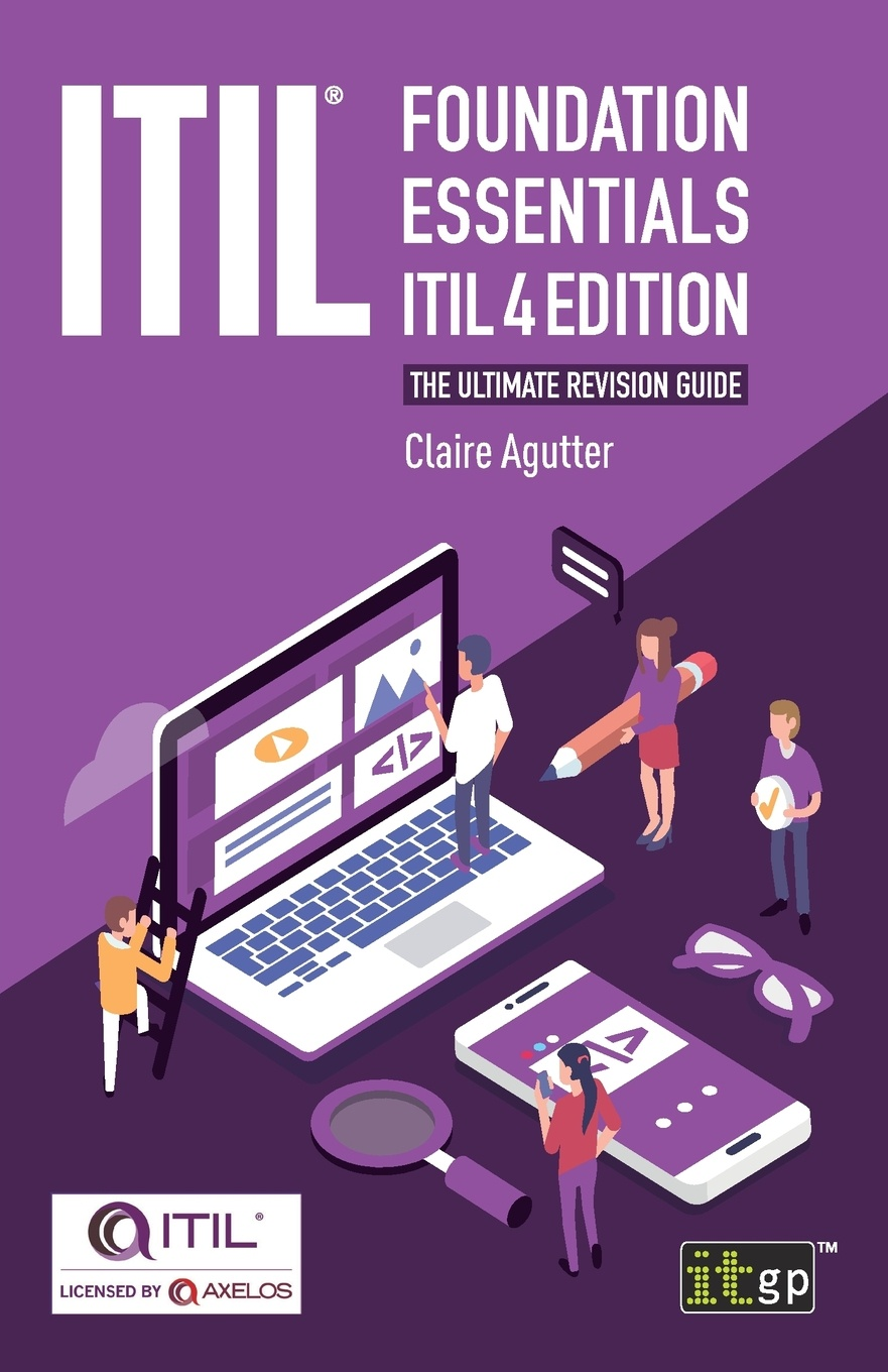 Claire Agutter ITIL. Foundation Essentials ITIL 4 Edition. The ultimate revision guide liz gallacher itil foundation exam study guide