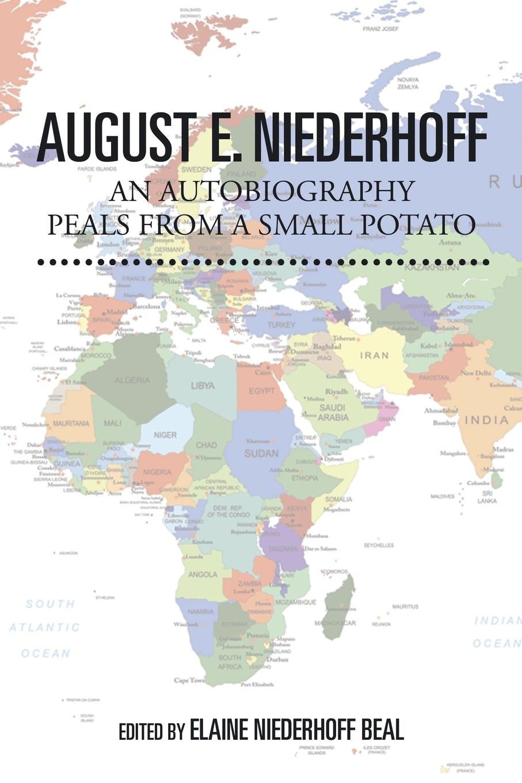 August E. Niederhoff August E. Niederhoff an Autobiography. Peals from a Small Potato