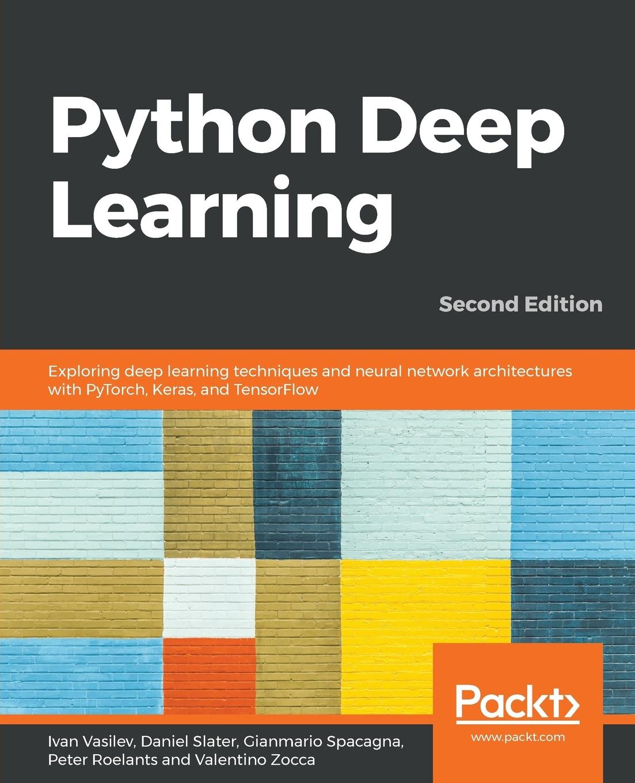 Ivan Vasilev, Daniel Slater, Gianmario Spacagna Python Deep Learning -Second Edition