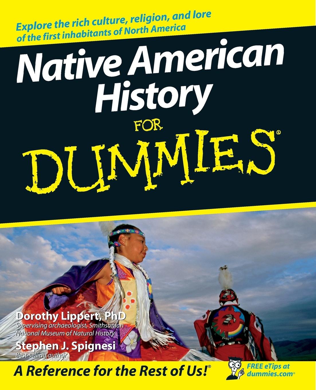 Dorothy Lippert, Stephen J. Spignesi Native American History for Dummies sean lang twentieth century history for dummies