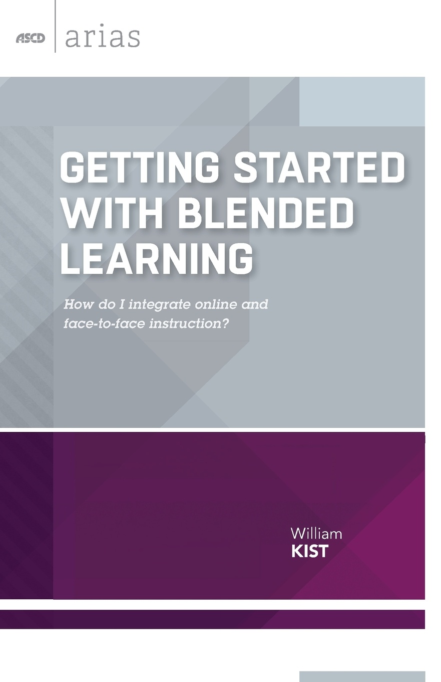 William Kist Getting Started with Blended Learning. How Do I Integrate Online and Face-To-Face Instruction? jal mehta learning that lasts challenging engaging and empowering students with deeper instruction