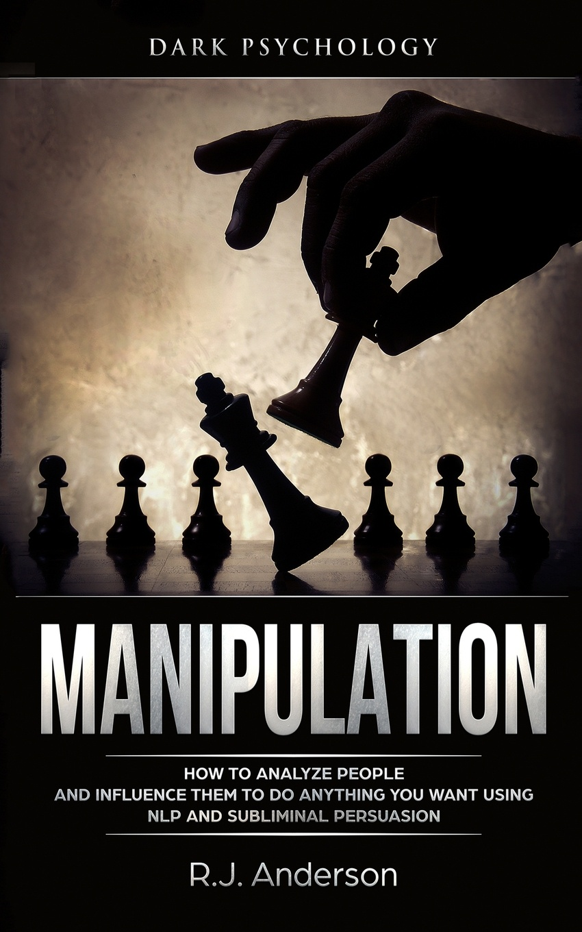 Manipulation. Dark Psychology - How to Analyze People and Influence Them to Do Anything You Want Using NLP and Subliminal Persuasion (Body Language, Human Psychology)