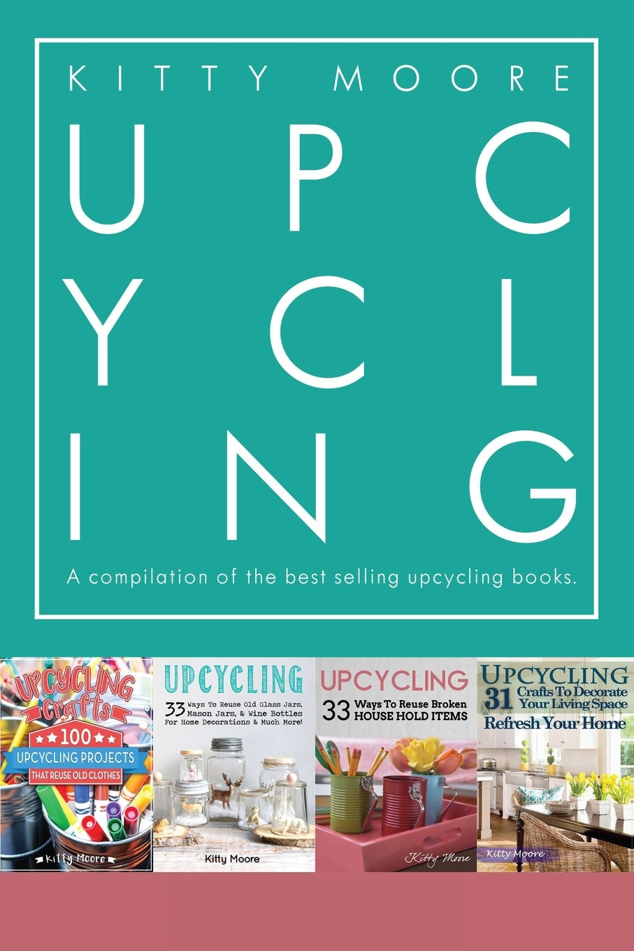 Kitty Moore Upcycling Crafts Boxset Vol 1. The Top 4 Best Selling Upcycling Books With 197 Crafts! the complete idiot s guide to selling your crafts on etsy