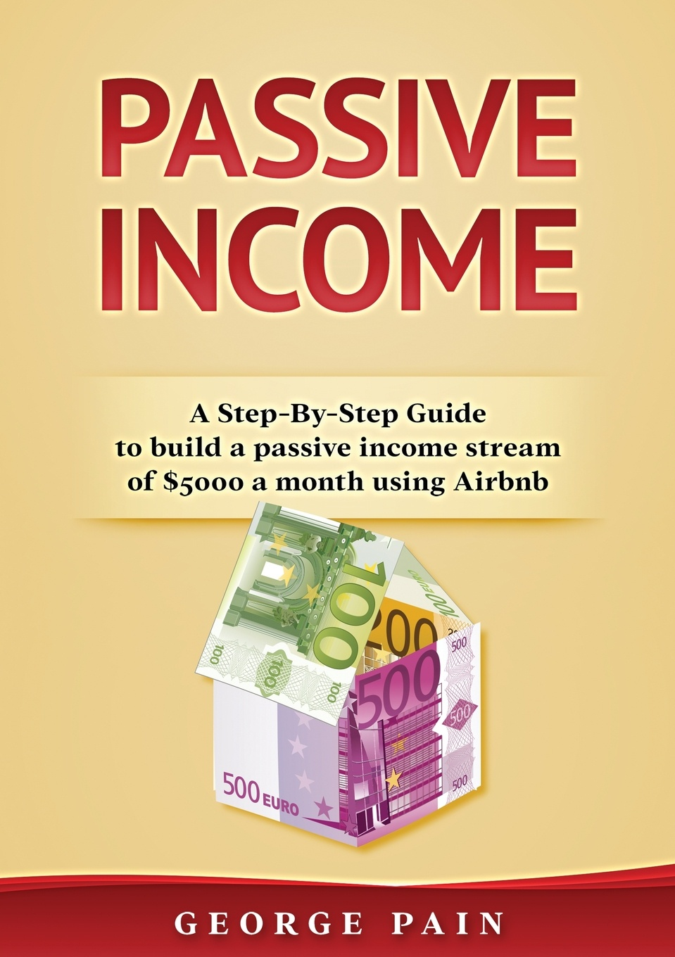 George Pain Passive Income. A Step-By-Step Guide to build a passive income stream of .5000 a month using Airbnb richard giannamore the high income mortgage originator sales strategies and practices to build your client base and become a top producer
