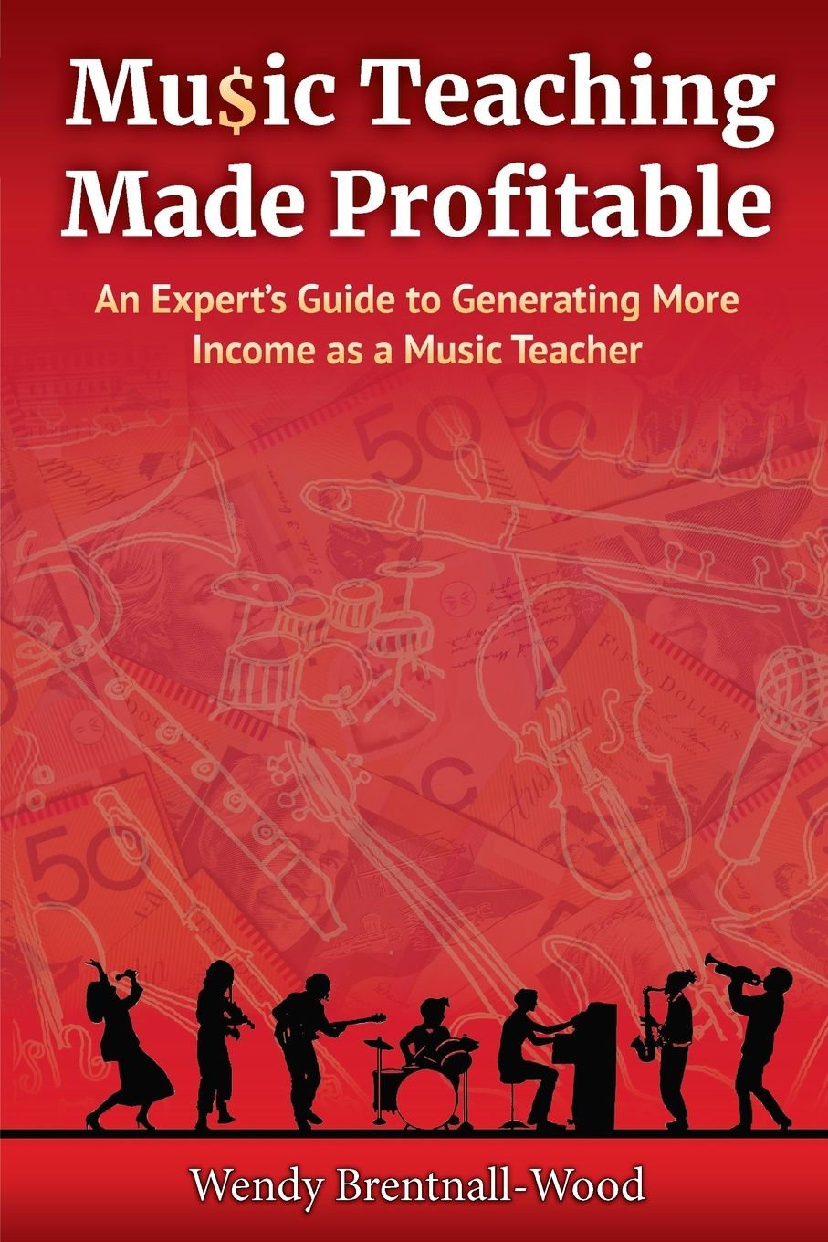 Wendy Brentnall-Wood Music Teaching Made Profitable. An Expert's Guide to Generating More Income as a Music Teacher