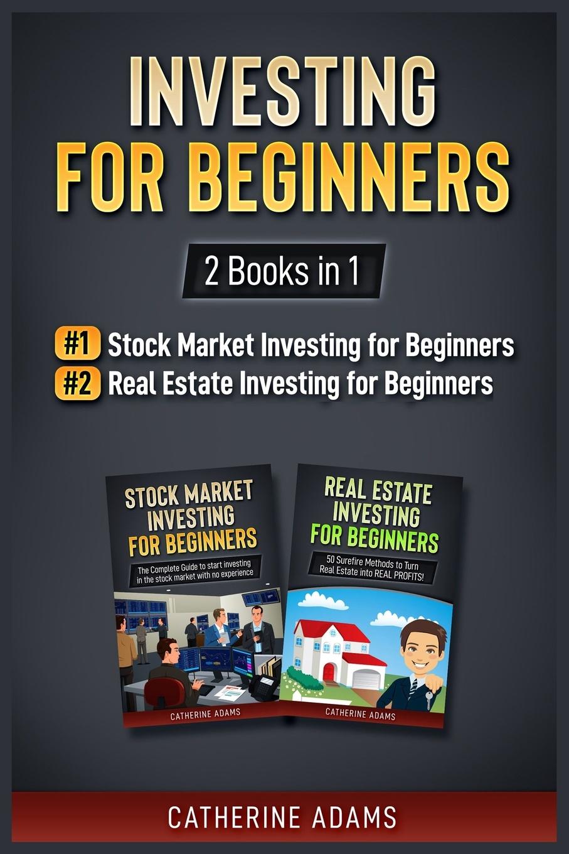 лучшая цена Catherine Adams Investing for Beginners. 2 Books in 1: Stock Market Investing for Beginners and Real Estate Investing for Beginners