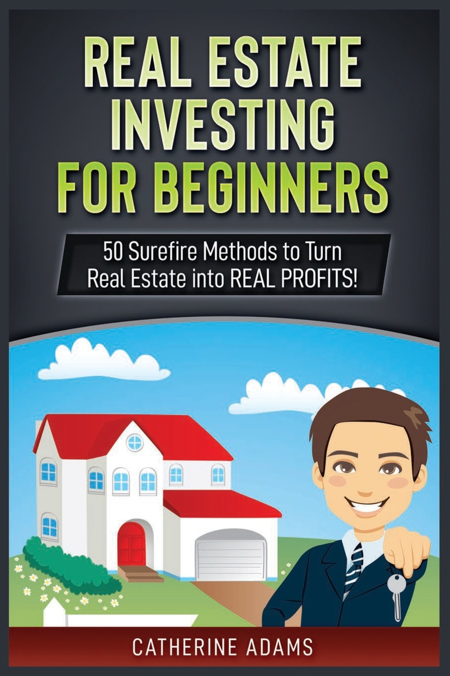 Catherine Adams Real Estate Investing. 50 Surefire Methods to Turn Real Estate into REAL PROFITS! bill carey the all new real estate foreclosure short selling underwater property auction positive cash flow book your ultimate guide to making money in a crashing market