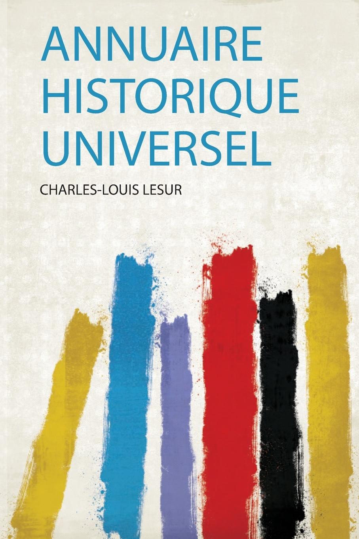 Charles-Louis Lesur Annuaire Historique Universel charles louis lesur annuaire historique universelle pour 1818