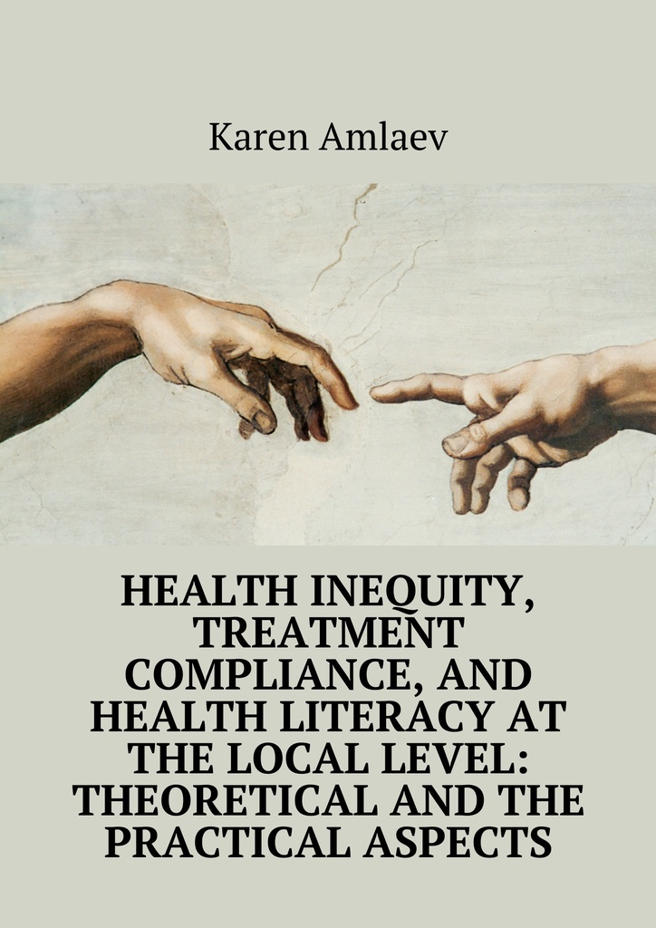 Karen Amlaev Health inequity, treatment compliance, and health literacy at the local level: theoretical practical aspects