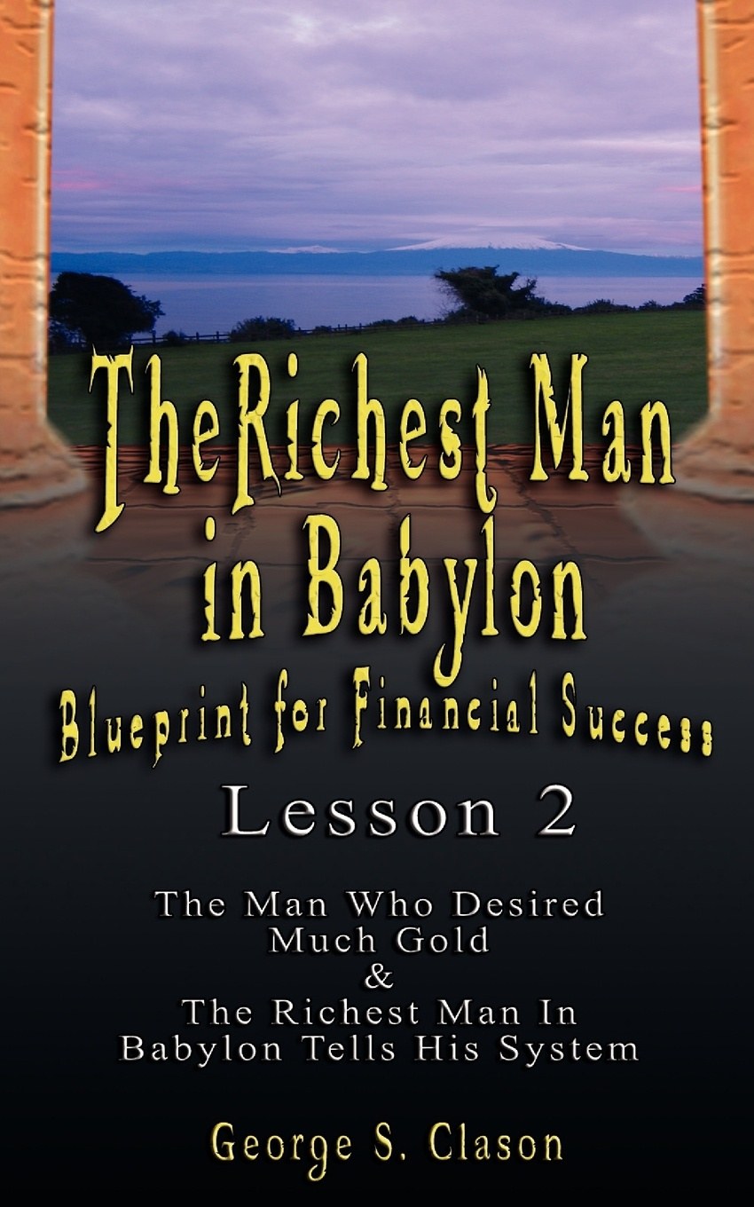 George Samuel Clason The Richest Man in Babylon. Blueprint for Financial Success - Lesson 2: Seven Remedies for a Lean Purse, the Debate of Good Luck & the Five Laws O футболка wearcraft premium slim fit printio шелдон купер кубик рубика