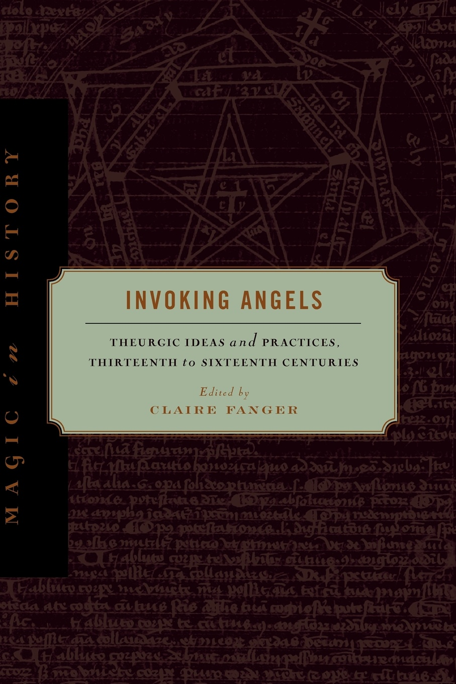 Invoking Angels. Theurgic Ideas and Practices, Thirteenth to Sixteenth Centuries