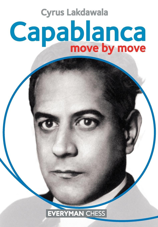 Cyrus Lakdawala Capablanca Move by Move jose capablanca chess fundamentals