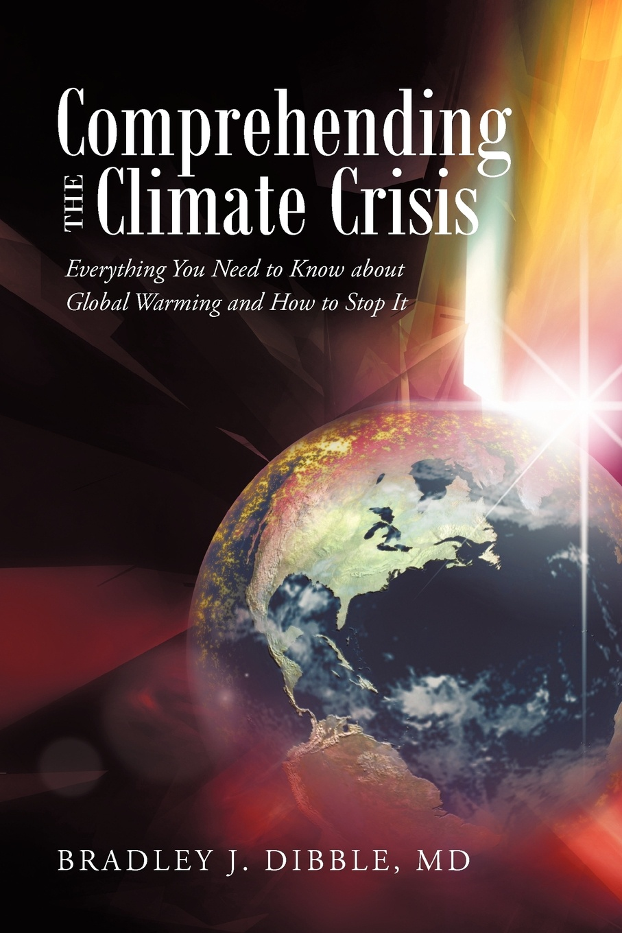 Comprehending the Climate Crisis. Everything You Need to Know about Global Warming and How to Stop It