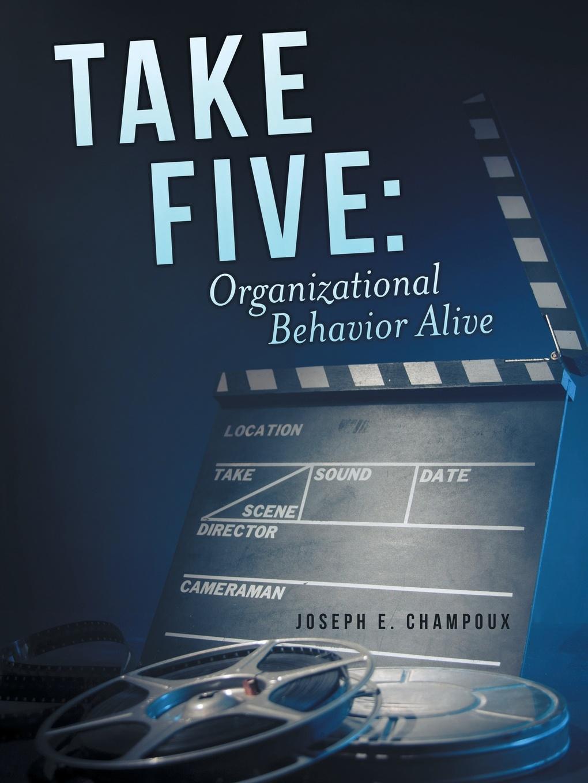 Joseph E. Champoux Take Five. Organizational Behavior Alive
