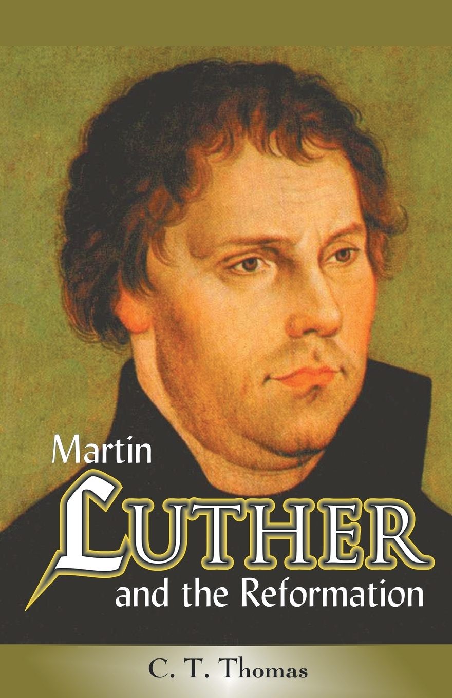 C. T. Thomas Martin Luther and the Reformation h t martin betrayal