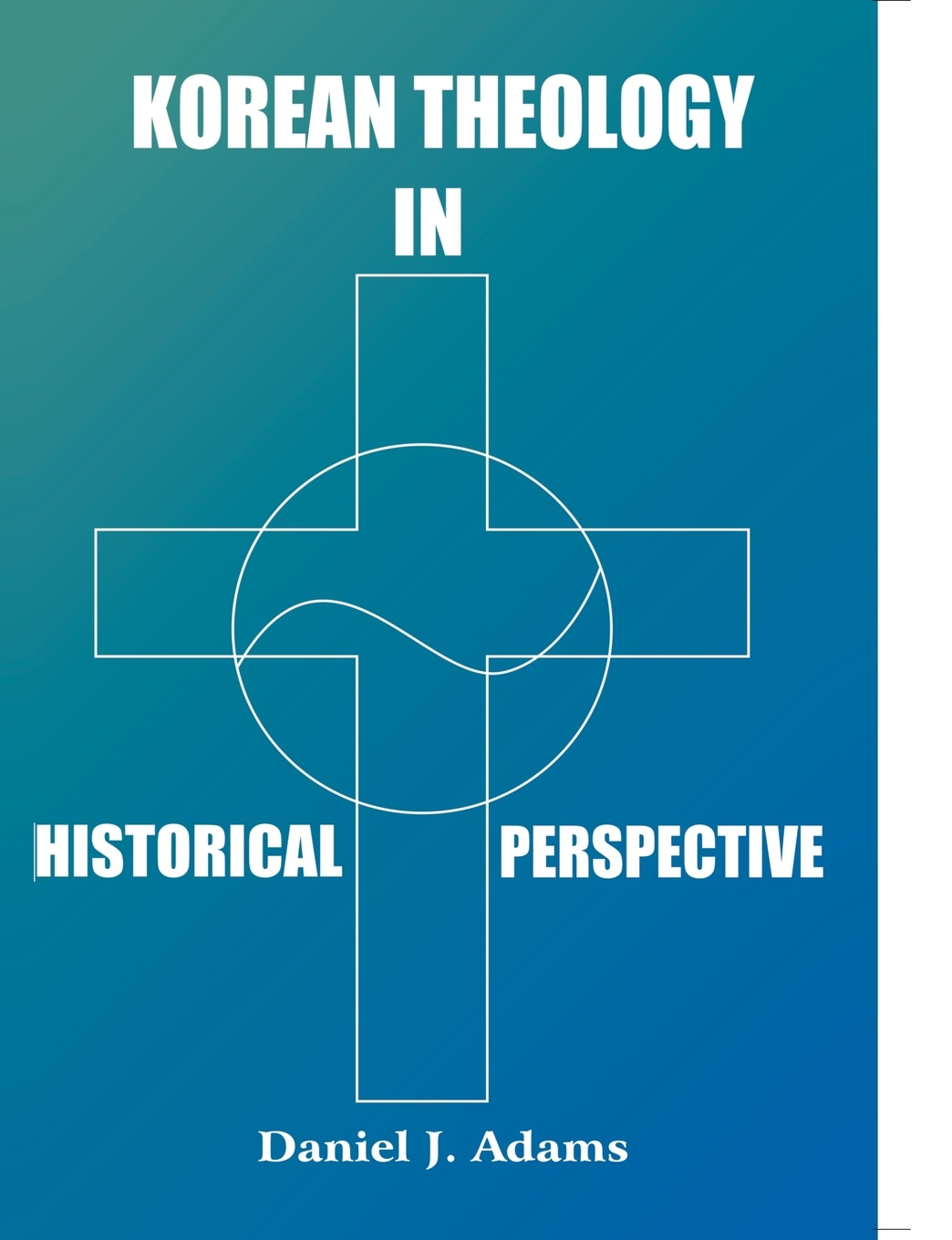 Daniel J. Adams Korean Theology in Historica perspective marti j steussy gardens in babylon narrative and faith in the greek legends of daniel
