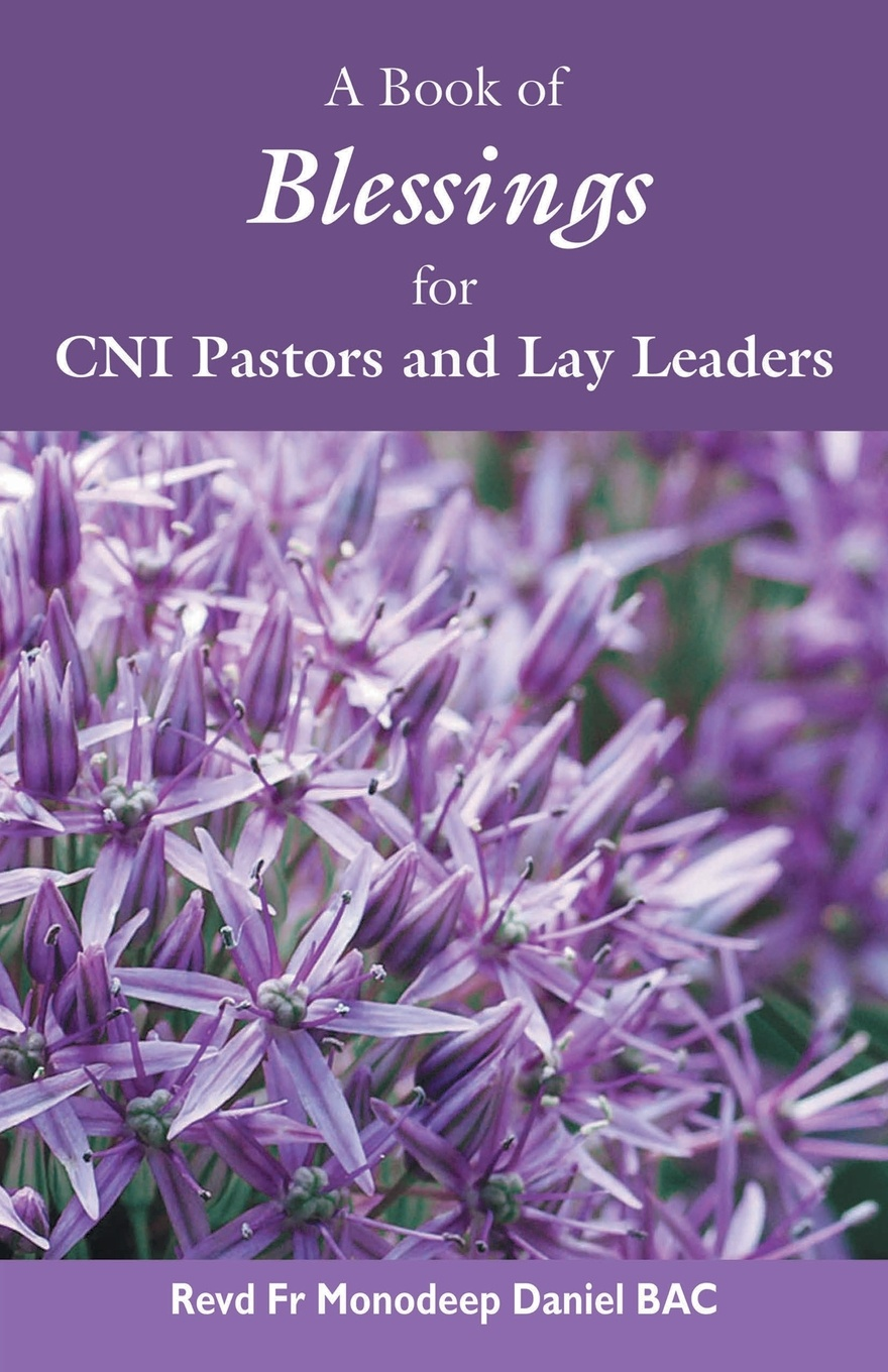 Revd Fr Monodeep Daniel A Book of Blessings for CNI Pastors and Lay Leaders leaders