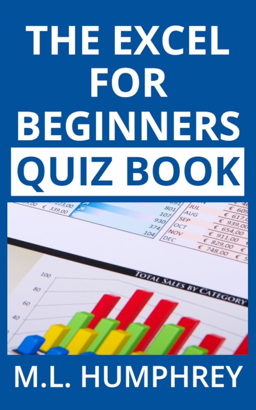 M.L. Humphrey The Excel for Beginners Quiz Book недорого