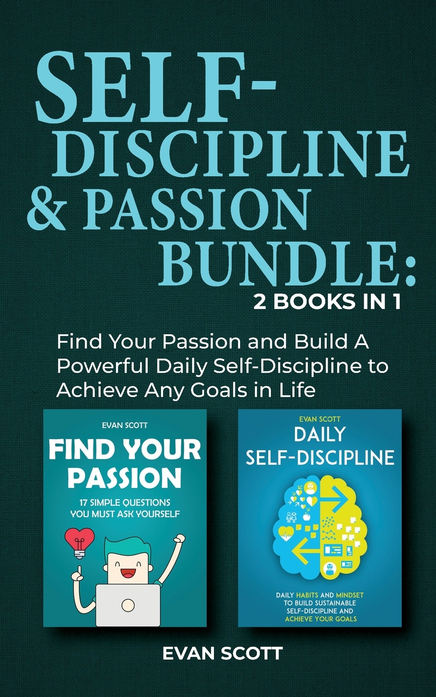 Evan Scott Self-Discipline & Passion Bundle. 2 Books in 1: Find Your Passion and Build A Powerful Daily Self-Discipline to Achieve Any Goals in Life leonard jones how fu k d up would it be if