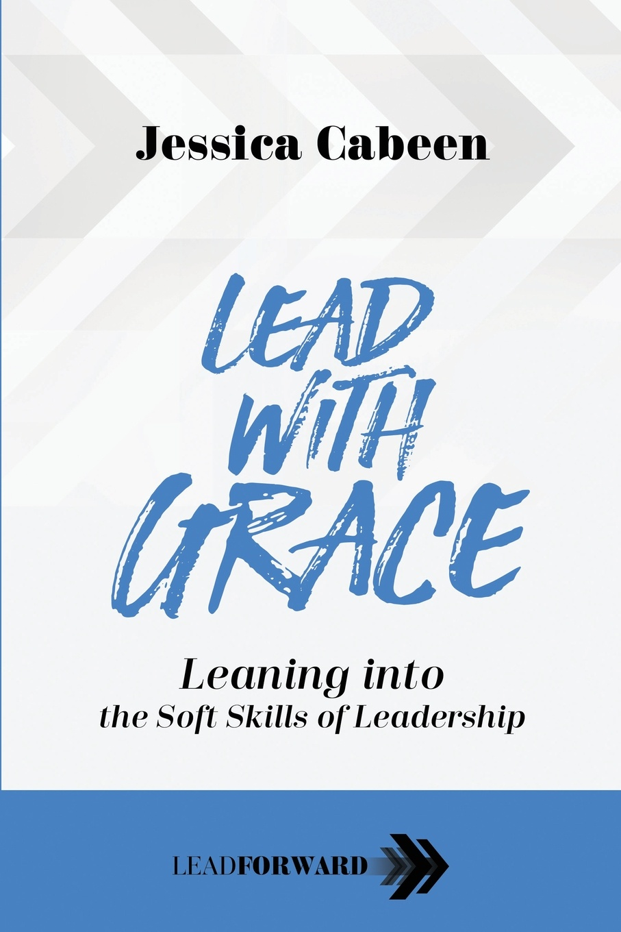 Jessica Cabeen Lead with Grace. Leaning into the Soft Skills of Leadership john hamm unusually excellent the necessary nine skills required for the practice of great leadership