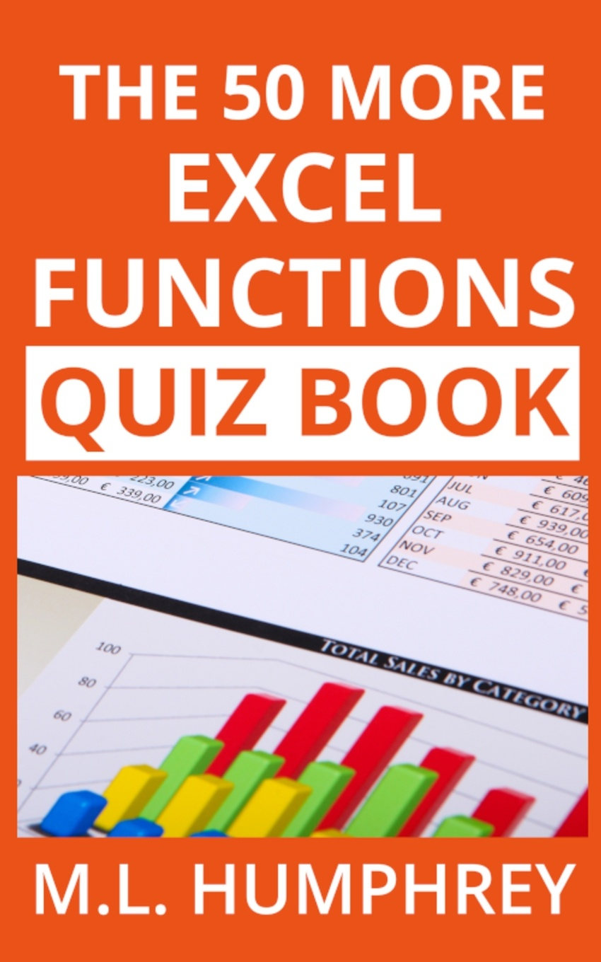M.L. Humphrey The 50 More Excel Functions Quiz Book michael alexander 101 ready to use excel formulas
