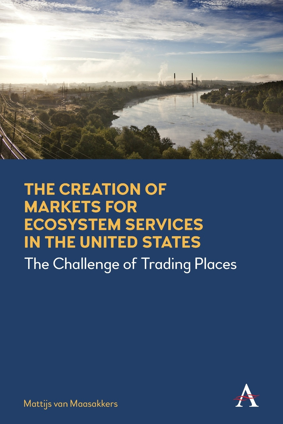 Mattijs Van Maasakkers Creation of Markets for Ecosystem Services in the United States. The Challenge of Trading Places robert costanza ecosystem services in agricultural and urban landscapes