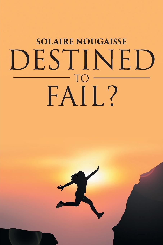 лучшая цена Solaire Nougaisse Destined To Fail?. Can failure be inevitable?