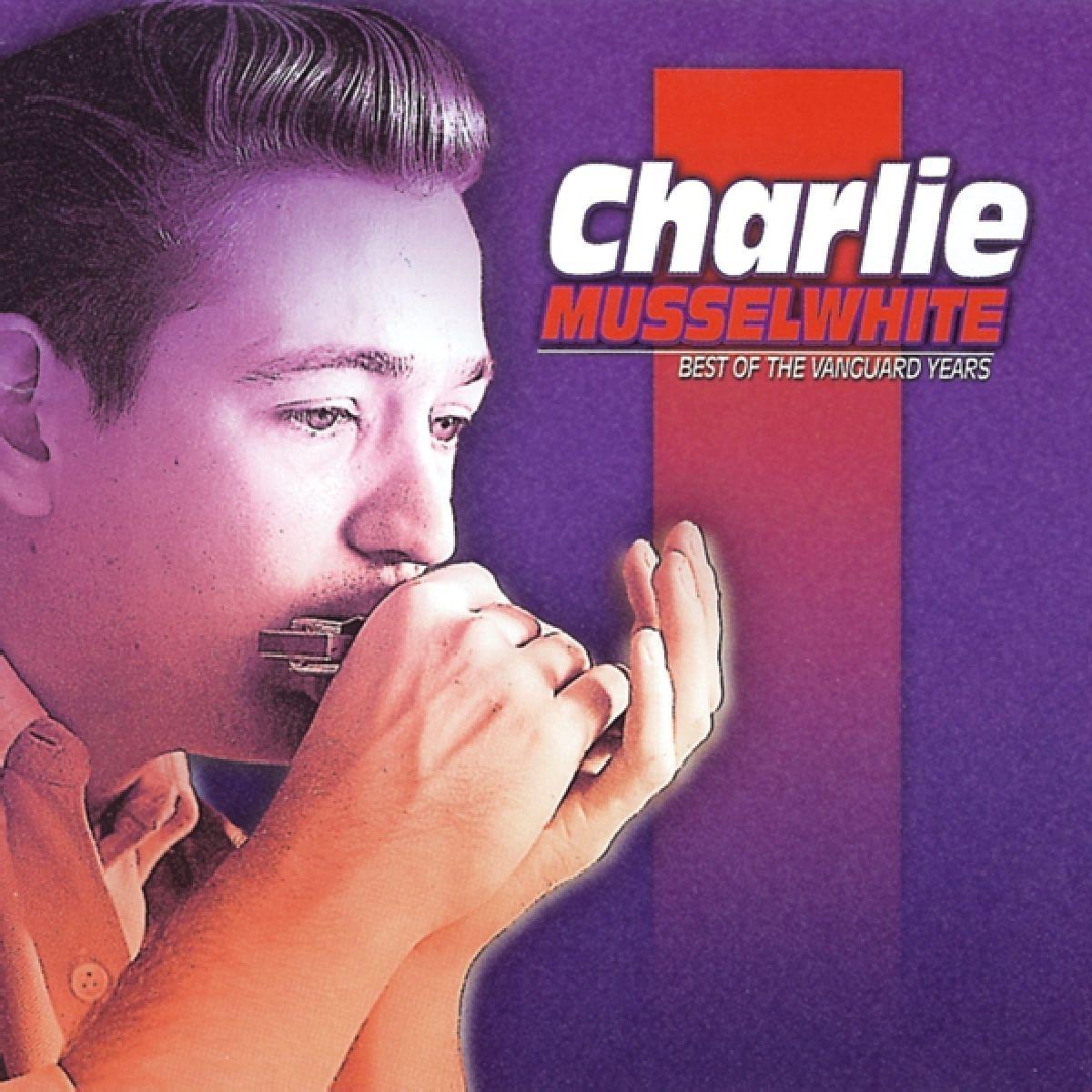 Charlie Musselwhite. Best Of The Vanguard Years
