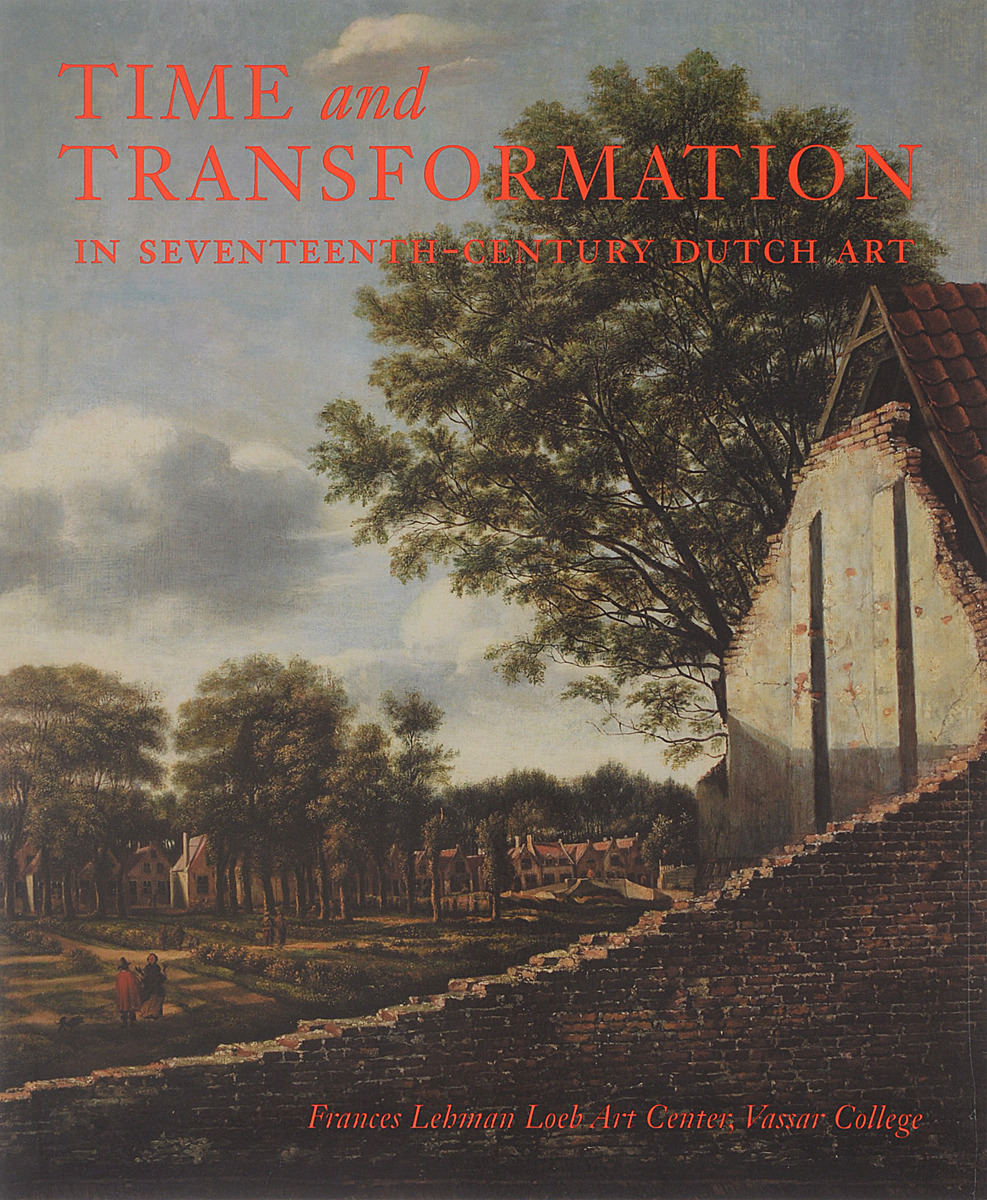Фото - Time and Transformation in Seventeenth-Century Dutch Art edmundson george anglo dutch rivalry during the first half of the seventeenth century