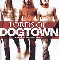 Lords Of Dogtown: Music From The Motion Picture