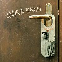 Джошуа Радин Joshua Radin. We Were Here we were liars