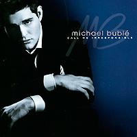 Майкл Бубле Michael Buble. Call Me Irresponsible. Deluxe Edition (2 CD)