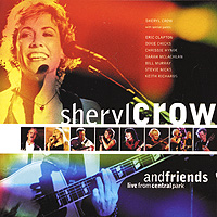 Шерил Кроу Sheryl Crow. Sheryl Crow And Friends. Live In Central Park