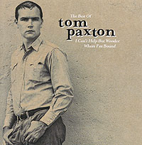 Том Пэкстон Tom Paxton. The Best Of: I Can't Help But Wonder Where I'm Bound