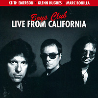 Кейт Эмерсон,Гленн Хьюз,Марк Бонилья Keith Emerson, Glenn Hughes, Marc Bonilla. Boys Club: Live From California
