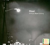 """Blast"" Blast. Strange Days Coming"