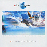 """""""The Tangent"""" The Tangent. The Music That Died Alone"""