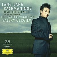 Валерий Гергиев,Ланг Ланг,Orchestra Of The Mariinsky Theatre Valery Gergiev, Lang Lang. Rachmaninov. Piano Concerto No. 2 / Paganini Rhapsody (SACD)