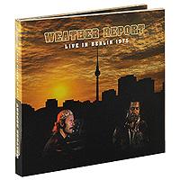 """Weather Report"" Weather Report. Live In Berlin 1975 (CD + DVD)"