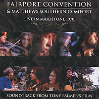 Fairport Convention And Matthews Southern Comfort. Live In Maidstone 1970