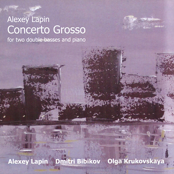 Алексей Лапин,Дмитрий Бибиков,Ольга Крюковская Алексей Лапин. Concerto Grosso