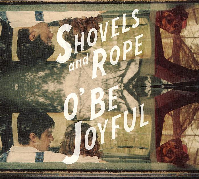 """Shovels & Rope"" Shovels & Rope. O' Be Joyful"
