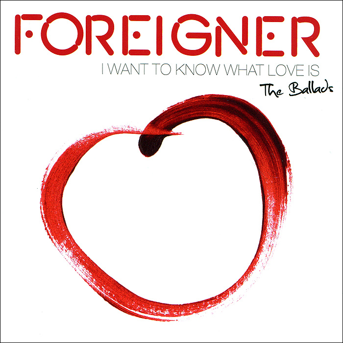 Foreigner Foreigner. I Want To Know What Love Is. The Ballads foreigner foreigner 40