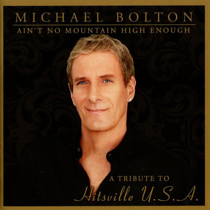 Майкл Болтон Michael Bolton. Ain't No Mountain High Enough: Tribute Hitsville U.S.A.