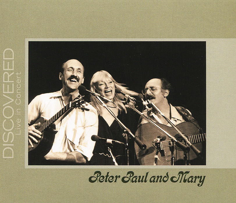 """""""Peter, Paul & Mary"""" Peter, Paul and Mary. Discovered Live in Concert"""