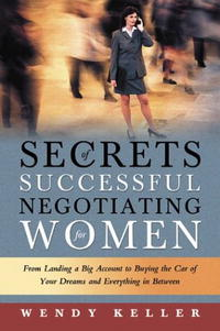 Источник: Wendy Keller, Secrets of Successful Negotiating for Women: From Landing a Big Account to Buying the Car of Your Dreams and Everything in Between